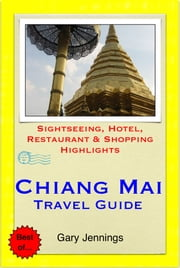 Chiang Mai, Thailand Travel Guide - Sightseeing, Hotel, Restaurant & Shopping Highlights (Illustrated) ebook by Gary Jennings