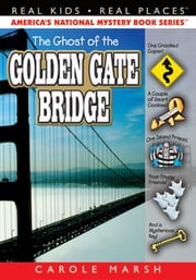 The Ghost of the Golden Gate Bridge Mystery ebook by Carole Marsh