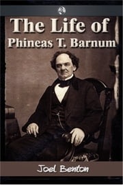 The Life of Phineas T. Barnum ebook by Joel Benton