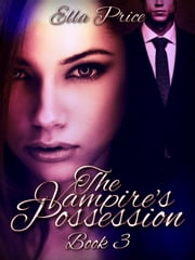The Vampire's Possession: Book 3 ebook by Ella Price
