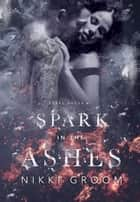 Spark in the Ashes - Steel Souls MC, #1 ebook by Nikki Groom