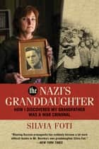 The Nazi's Granddaughter - How I Discovered My Grandfather was a War Criminal ebook by Silvia Foti