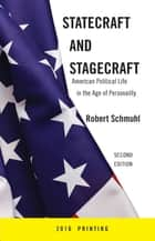 Statecraft and Stagecraft - American Political Life in the Age of Personality, Second Edition ebook by Robert Schmuhl