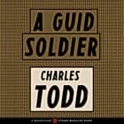 A Guid Soldier audiobook by Charles Todd