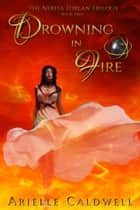 Drowning in Fire ebook by Arielle Caldwell