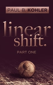 Linear Shift, Part 1 ebook by Paul B Kohler