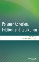 Polymer Adhesion, Friction, and Lubrication ebook by Hongbo Zeng