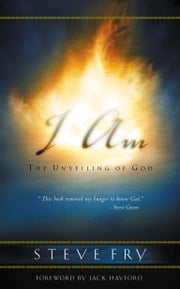 I Am - The Unveiling of God ebook by Steve Fry