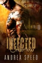 Infected: Undertow ebook by Andrea Speed