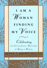 I Am a Woman Finding My Voice - Celebrating The Extraordinary Blessings Of Being A Woman ebook by Janet Quinn
