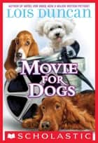 Movie For Dogs ebook by Lois Duncan