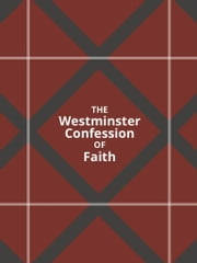 The Westminster Confession of Faith ebook by Westminster Assembly