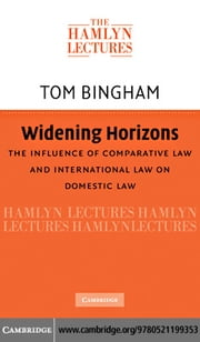 Widening Horizons: The Influence of Comparative Law and International Law on Domestic Law ebook by Bingham, Thomas H.