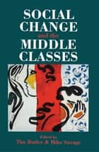 Social Change And The Middle Classes ebook by Tim Butler,Mike Savage