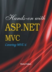 Hands on with ASP.NET MVC: Covering MVC 6 ebook by Rahul Sahay