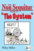 "The Non Sequitur Guide to ""The System"" ebook by Wiley Miller"