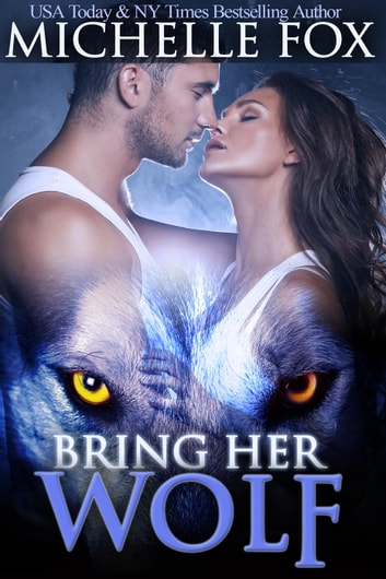 Bring Her Wolf (Werewolf Romance) - Huntsville Alpha's Mate Series, #1 ebook by Michelle Fox