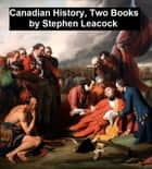 Canadian History, Two Books ebook by Stephen Leacock