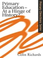 Primary Education at a Hinge of History ebook by Colin Richards