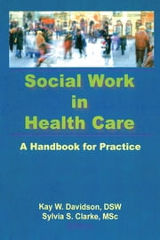 Social Work in Health Care - A Handbook for Practice ebook by Kay Davidson