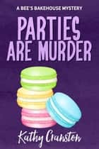 Parties are Murder - Bee's Bakehouse Mysteries, #3 ebook by Kathy Cranston