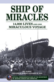 Ship of Miracles - 14,000 Lives and One Miraculous Voyage ebook by Bill Gilbert,Alexander M Haig