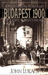 Budapest 1900 - A Historical Portrait of a City and Its Culture ebook by John Lukacs