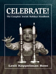 Celebrate! - The Complete Jewish Holidays Handbook ebook by Lesli Koppelman Ross