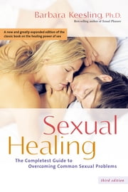 Sexual Healing - The Completest Guide to Overcoming Common Sexual Problems ebook by Barbara Keesling, Ph.D.