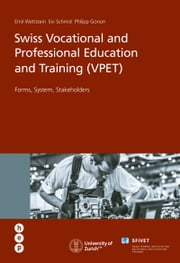 Swiss Vocational and Professional Education and Training (VPET) - Forms, System, Stakeholders ebook by Philipp Gonon, Evi Schmid, Emil Wettstein