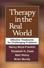 Therapy in the Real World - Effective Treatments for Challenging Problems ebook by Nancy Boyd-Franklin, Ph.D.,Elizabeth N. Cleek, PsyD,Matt Wofsy, LCSW,Brian Mundy, LCSW