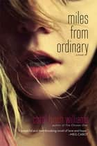 Miles from Ordinary ebook by Carol Lynch Williams