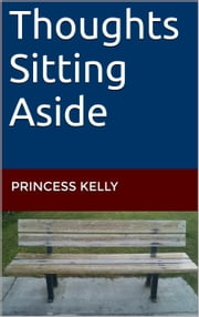 Thoughts Sitting Aside ebook by Princess Kelly