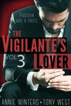 The Vigilante's Lover #3 - A Romantic Suspense Serial ebook by Annie Winters, Tony West