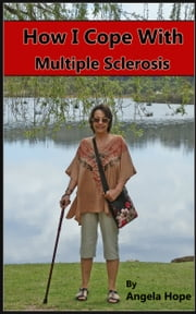 How I Cope with Multiple Sclerosis ebook by Angela Hope