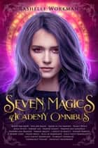 Seven Magics Academy Omnibus: 21 Full-Length Books | Modern-Day Fairy Tales Reimagined with Werewolves, Demons, Vampires, Witches, Fairies, Angels, Dragons, and More! ebook by RaShelle Workman