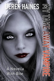 My Take Away Vampire ebook by Derek Haines