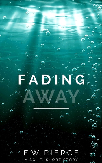 Fading Away ebook by E.W. Pierce