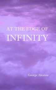 At the Edge of Infinity - Discover Your Life Purpose ebook by George Alexiou