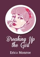 Breaking Up the Girl - Poems 電子書 by Erica Monroe