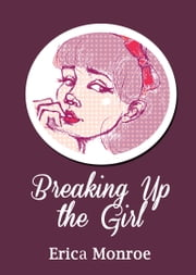 Breaking Up the Girl - Poems ebook by Erica Monroe