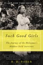 Such Good Girls - The Journey of the Holocaust's Hidden Child Survivors ebook by R. D. Rosen