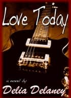 Love Today ebook by Delia Delaney