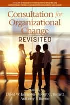 Consultation for Organizational Change Revisited ebook by David W. Jamieson, Robert C. Barnett, Anthony F. Buono