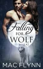 Falling For A Wolf #2 ebook by Mac Flynn