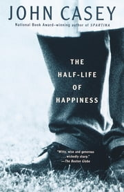The Half-Life of Happiness ebook by John Casey