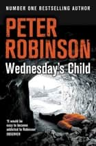 Wednesday's Child: DCI Banks 6 ebook by Peter Robinson