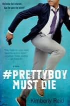 Prettyboy Must Die ebook by Kimberly Reid