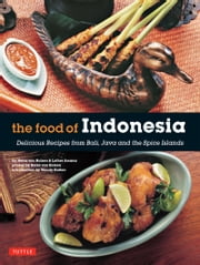 The Food of Indonesia - Delicious Recipes from Bali, Java and the Spice Islands ebook by Lother Arsana,Wendy Hutton,Heinz Von Holzen,Heinz Von Holzen
