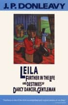 Leila - Further in the Life and Destinies of Darcy Dancer, Gentleman ebook by J. P. Donleavy